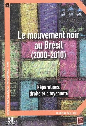 Le mouvement noir au Brésil, 2000-2010 by Francine Saillant