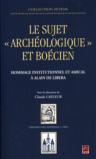 Le Sujet « Archéologique » Et Boécien : Hommage Institutionnel E by Claude Lafleur