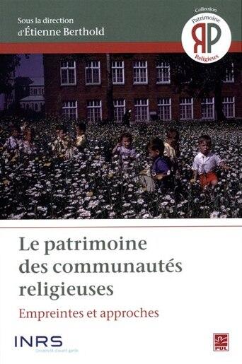 Le Patrimoine Des Communautés Religieuses : Empreintes Et Approc de Etienne Berthold