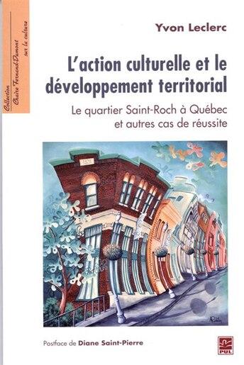 L'action Culturelle Et Le Développement Territorial by Yvon Leclerc