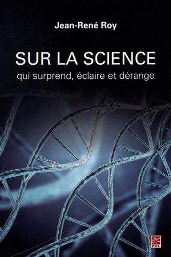 Sur la science qui surprend, éclaire et dérange by Jean-René Roy
