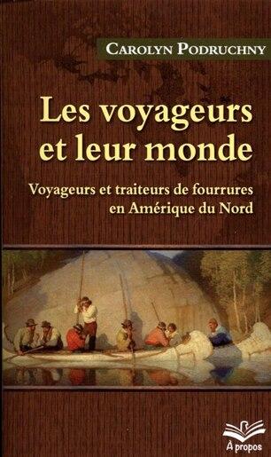 Les Voyageurs Et Leur Monde : Voyageurs Et Traiteurs De Fourrure by Carolyn Podruchny
