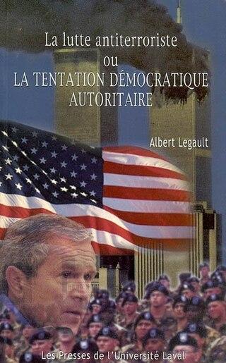 Lutte antiterroriste ou la tentation la. by Albert Legault