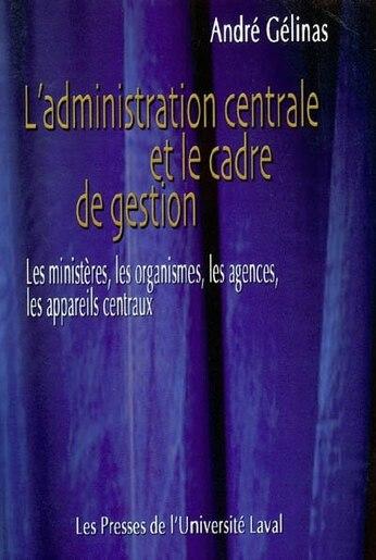 Administration centrale et le cadre de gestion by André Gélinas