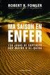 Ma saison en enfer: 130 jours dans le Sahara aux mains de Al-Qaida by Robert Fowler
