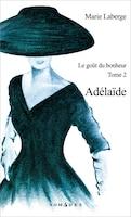 Adélaïde: Goût du bonheur (Le), t. 02