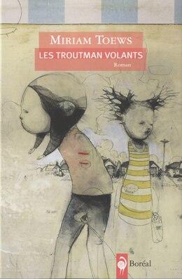 Book Les Troutman volants by Miriam Toews