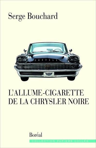 L'ALLUME-CIGARETTE DE LA CHRYSLER NOIRE de Serge Bouchard
