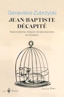 Jean-baptiste Décapité : Nationalisme, Religion Et Sécularisme Au Québec