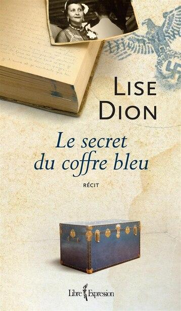 SECRET DU COFFRE BLEU -LE by Lise Dion