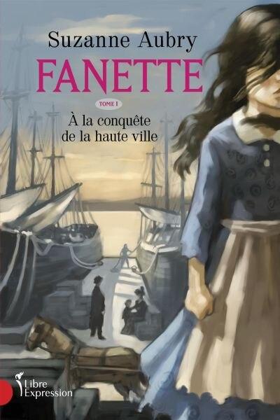 FANETTE T1 -A LA CONQUETE..HAUTE VILLE by Suzanne Aubry