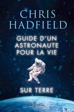 Book Guide d'un astronaute pour la vie sur Terre by Chris Hadfield
