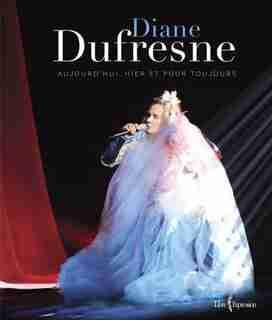 DIANE DUFRESNE AUJOURD'HUI, HIER ET POUR TOUJOURS de Diane Dufresne