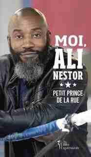 MOI, ALI NESTOR, PETIT PRINCE DE LA RUE by ALI Nestor