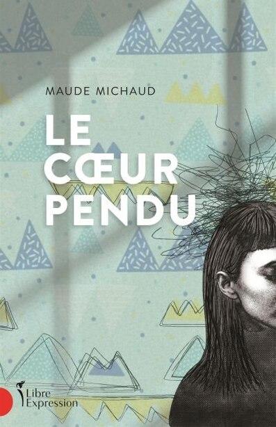 LE COEUR PENDU de Maude Michaud