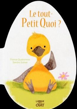 Book Le tout petit quoi? by France Quatromme