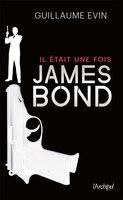 IL ÉTAIT UNE FOIS JAMES BOND : LA BIOGRAPHIE DE L'AGENT SECRET