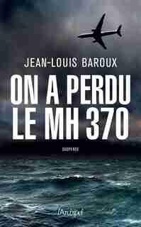 ON A PERDU LE MH370 de Jean-Louis Baroux