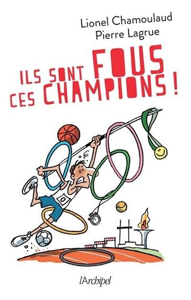 Ils sont fous ces champions ! de Lionel Chamoulaud