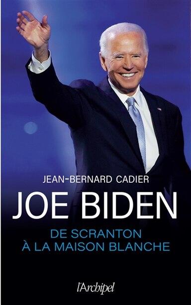 JOE BIDEN DE SCRANTON À LA MAISON-BLANCHE de Jean-bernard Cadier