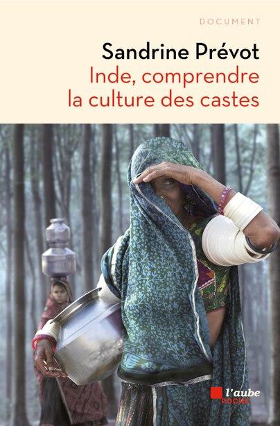 Inde: comprendre la culture des castes by Sandrine Prévot