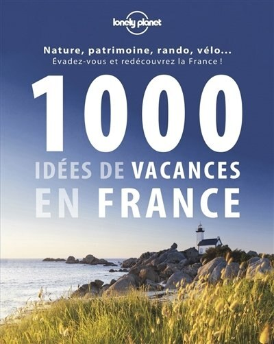 1000 idées de vacances en France by Lonely Planet