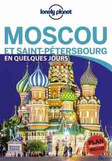 MOSCOU ET SAINT- PETERSBOURG EN QUELQUES JOURS 1ERE ÉDITION by Lonely Planet