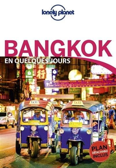 BANGKOK EN QUELQUES JOURS 4ÈME ÉDITION by Lonely Planet