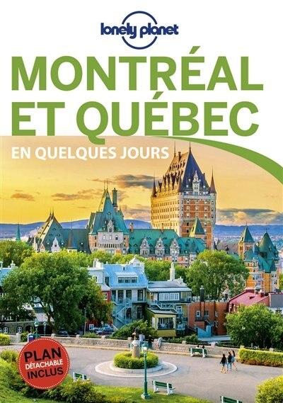 MONTREAL ET QUEBEC EN QUELQUES JOURS 4ED by Lonely Planet