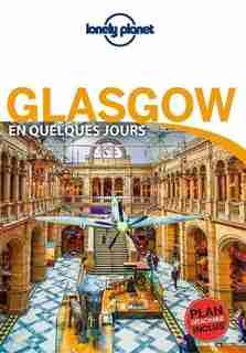 GLASGOW EN QUELQUES JOURS 1ED by Lonely Planet
