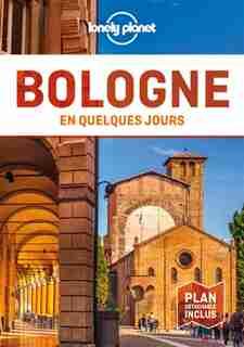 BOLOGNE EN QUELQUES JOURS by Lonely Planet
