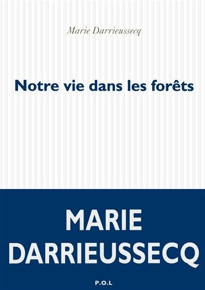 Notre vie dans les forets by Marie Darrieussecq