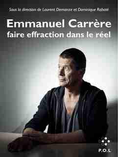 EMMANUEL CARRÈRE : FAIRE EFFRACTION DANS LE RÉEL by COLLECTIF