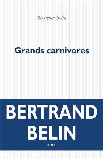 GRANDS CARNIVORES by Bertrand Belin