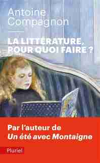 LITTERATURE POUR QUOI FAIRE ? by Antoine Compagnon