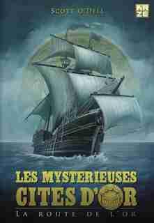Les mystérieuses cités d'or tome 1 la route de l'or by Scott O'Dell