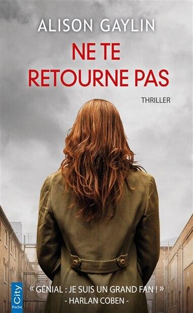 NE TE RETOURNE PAS by Alison Gaylin