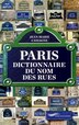 PARIS, DICT. DU NOM DES RUES by Jean-Marie Cassagne