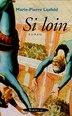 SI LOIN by MARIE-PIERRE LOSFELD