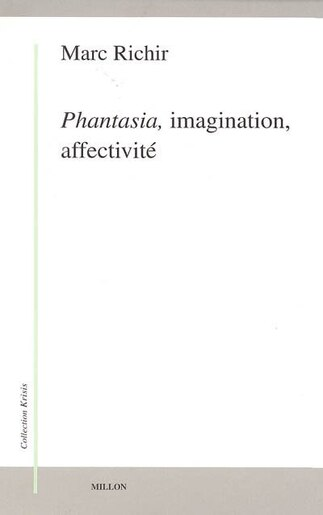 Phantasia, imagination, affectivité by Marc Richir