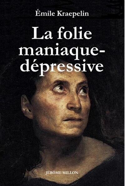 Folie maniaque-dépressive (La)  [nouvelle édition] by Emile Kraepelin