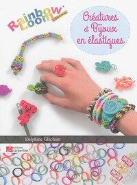 Bijoux En Élastique Rainbow Loom Tome 2