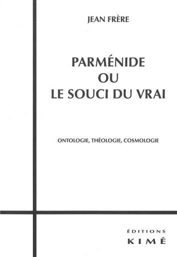 Parménide ou le souci du vrai by Jean Frère