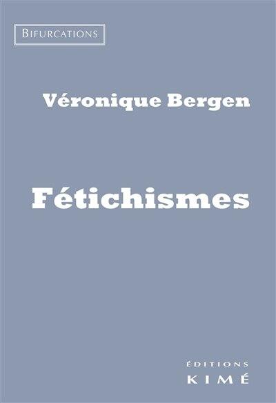 Fétichismes by Véronique Bergen