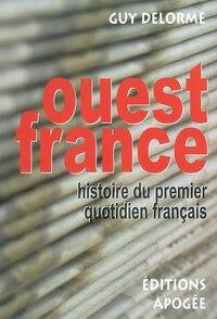 Ouest France: histoire du premier quotidien français