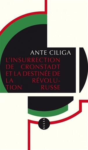 Insurrection Cronstadt destinée révol. by Anté Ciliga