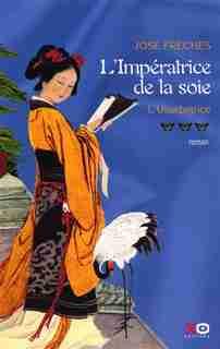 IMPERATRICE DE LA SOIE T3 -USURPATRICE de Jose Freches