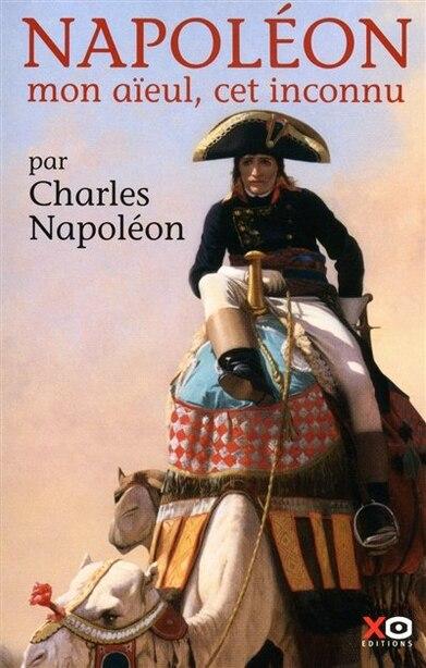 NAPOLEON MON AIEUL, CET INCONNU de Charles Napoleon