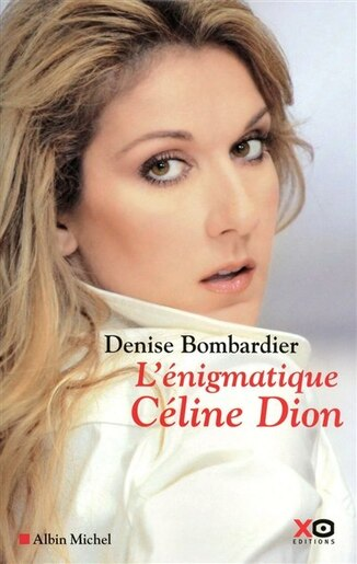 ENIGMATIQUE CELINE DION -L' by Denise Bombardier