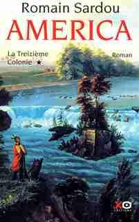 AMERICA T1 -LA TREIZIEME COLONIE de Romain Sardou
